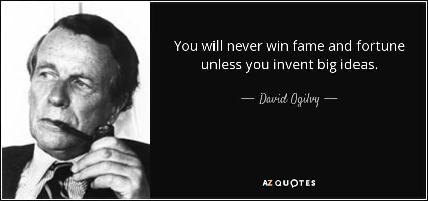 quote You will never win fame and fortune unless you invent big ideas David Ogilvy